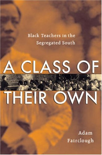 Class of Their Own Black Teachers in the Segregated South  2007 edition cover