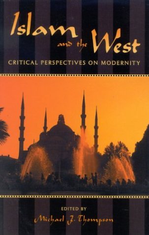 Islam and the West Critical Perspectives on Modernity  2003 9780742531079 Front Cover