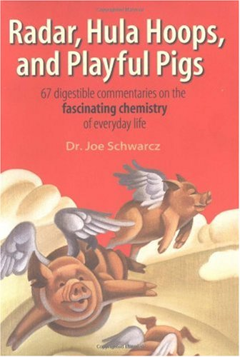 Radar, Hula Hoops, and Playful Pigs 67 Digestible Commentaries on the Fascinating Chemistry of Everyday Life  2002 (Revised) edition cover