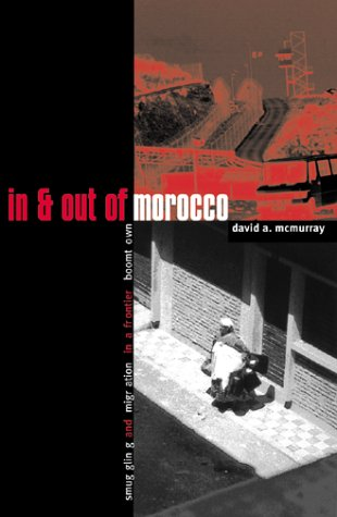 In and Out of Morocco Smuggling and Migration in a Frontier Boomtown  2001 9780816625079 Front Cover