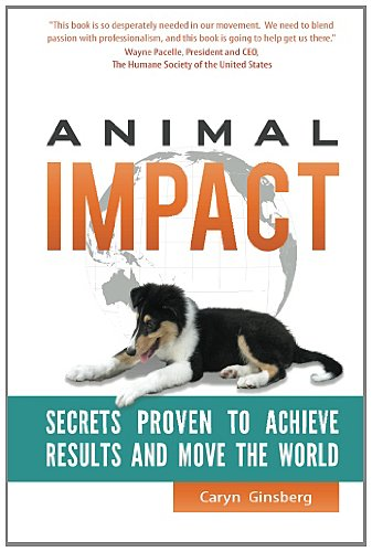 Animal Impact Secrets Proven to Achieve Results and Move the World  2011 edition cover
