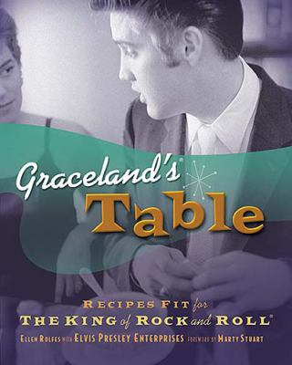 Graceland's Table Recipes and Meal Memories Fit for the King of Rock and Roll  2005 9781401602079 Front Cover
