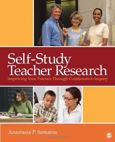 Self-Study Teacher Research Improving Your Practice Through Collaborative Inquiry  2011 edition cover