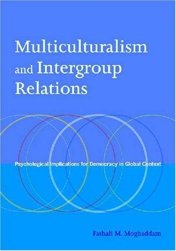 Multiculturalism and Intergroup Relations Psychological Implications for Democracy in Global Context  2008 edition cover