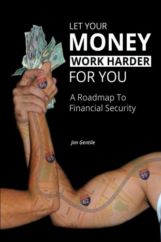 Let Your Money Work Harder for You A Road Map to Financial Security  2013 9781493117079 Front Cover
