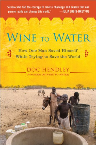 Wine to Water How One Man Saved Himself While Trying to Save the World N/A edition cover