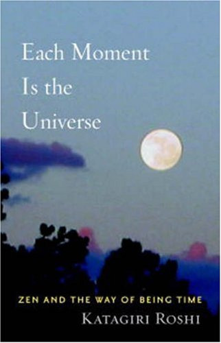 Each Moment Is the Universe Zen and the Way of Being Time  2009 edition cover