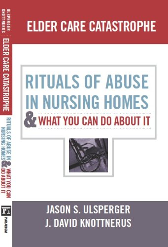 Elder Care Catastrophe Rituals of Abuse in Nursing Homes and What You Can Do about It  2011 9781594519079 Front Cover