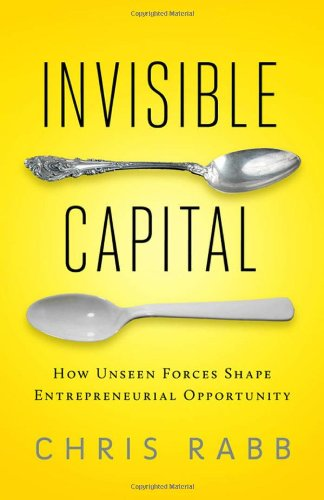 Invisible Capital How Unseen Forces Shape Entrepreneurial Opportunity  2010 9781605093079 Front Cover