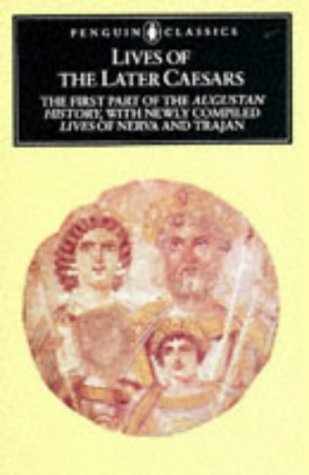 Lives of the Later Caesars Augustan History, with Newly Compiled Lives of Nerva and Trajan  2005 9780140443080 Front Cover
