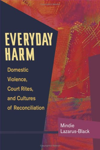 Everyday Harm Domestic Violence, Court Rites, and Cultures of Reconciliation  2007 edition cover
