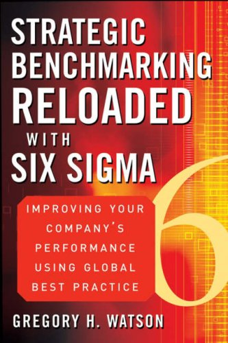 Strategic Benchmarking Reloaded with Six Sigma Improving Your Company's Performance Using Global Best Practice 2nd 2007 (Revised) 9780470069080 Front Cover