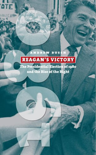 Reagan's Victory The Presidential Election of 1980 and the Rise of the Right  2005 edition cover