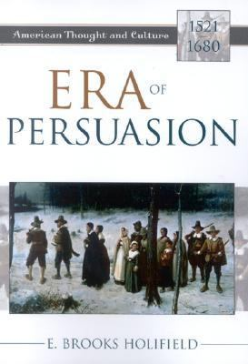 Era of Persuasion American Thought and Culture, 1521-1680 N/A 9780742533080 Front Cover