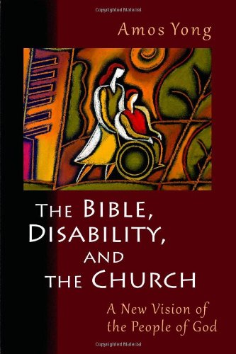 Bible, Disability, and the Church A New Vision of the People of God  2011 edition cover