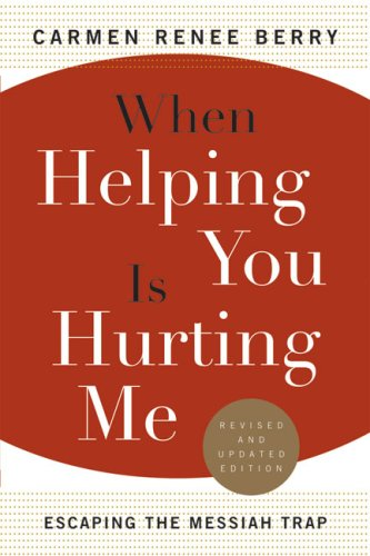 When Helping You Is Hurting Me Escaping the Messiah Trap  2003 (Revised) edition cover