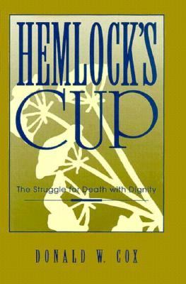 Hemlock's Cup The Struggle for Death with Dignity  1993 9780879758080 Front Cover