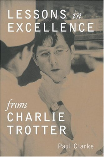 Lessons in Excellence from Charlie Trotter   1999 edition cover