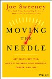Moving the Needle Get Clear, Get Free, and Get Going in Your Career, Business, and Life!  2015 9781118944080 Front Cover