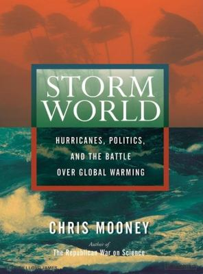 Storm World: Hurricanes, Politics, and the Battle over Global Warming, Library Edition  2007 edition cover