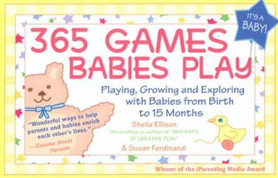365 Games Babies Play Playing, Growing and Exploring with Babies from Birth to 15 Months  2003 9781402201080 Front Cover