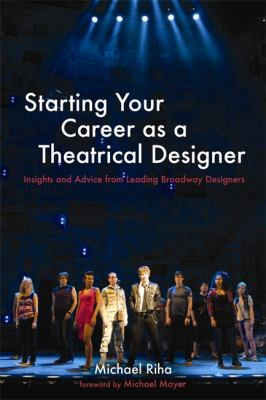 Starting Your Career as a Theatrical Designer Insights and Advice from Leading Broadway Designers  2012 edition cover
