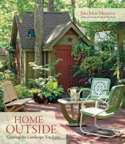Home Outside Creating the Landscape You Love  2009 9781600850080 Front Cover