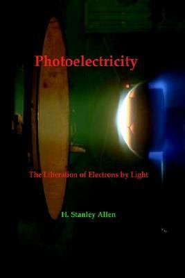 Photoelectricity - the Liberation of Electrons by Light  2003 edition cover