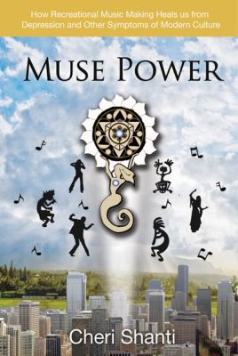 Muse Power : How to Heal Depression and the Symptoms of Modern Culture thru Recreational Music Making N/A 9781933983080 Front Cover