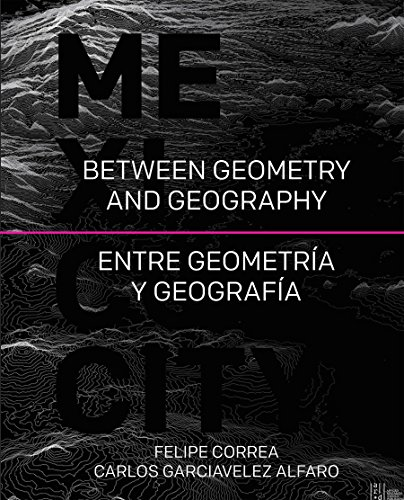 Mexico City: Between Geometry and Geometry  2014 9781940743080 Front Cover