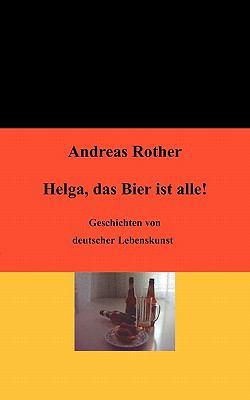 Helga, das Bier ist alle! Geschichten von deutscher Lebenskunst N/A 9783833496080 Front Cover