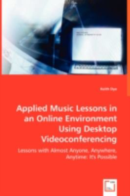 Applied Music Lessons in an Online Environment Using Desktop Videoconferencing:   2008 9783836466080 Front Cover