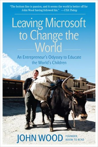 Leaving Microsoft to Change the World An Entrepreneur's Odyssey to Educate the World's Children N/A edition cover