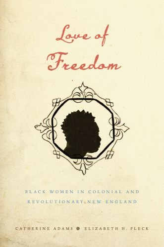 Love of Freedom Black Women in Colonial and Revolutionary New England  2010 9780195389081 Front Cover