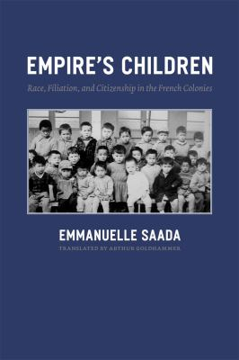 Empire's Children Race, Filiation, and Citizenship in the French Colonies  2012 edition cover
