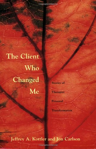 Client Who Changed Me Stories of Therapist Personal Transformation  2005 9780415951081 Front Cover