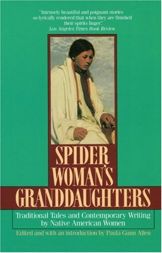Spider Woman's Granddaughters Traditional Tales and Contemporary Writing by Native American Women N/A edition cover