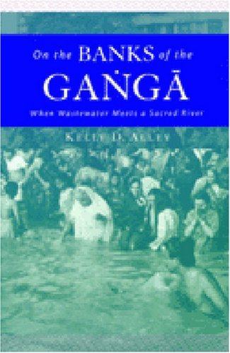 On the Banks of the Ganga When Wastewater Meets a Sacred River  2002 9780472068081 Front Cover