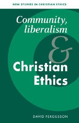 Community, Liberalism and Christian Ethics  N/A 9780521498081 Front Cover