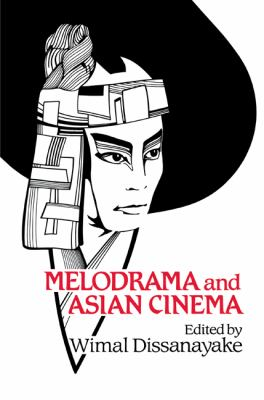 Melodrama and Asian Cinema   2005 9780521612081 Front Cover
