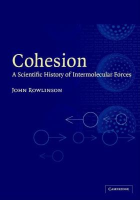 Cohesion A Scientific History of Intermolecular Forces  2002 9780521810081 Front Cover