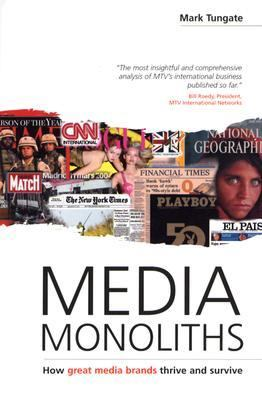 Media Monoliths How Great Media Brands Thrive and Survive  2004 9780749441081 Front Cover
