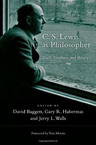 C. S. Lewis as Philosopher Truth, Goodness and Beauty  2008 edition cover