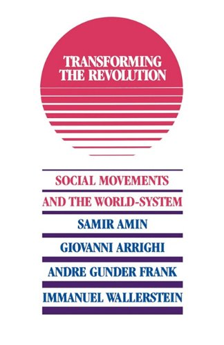 Transforming the Revolution Social Movements and the World-System N/A edition cover