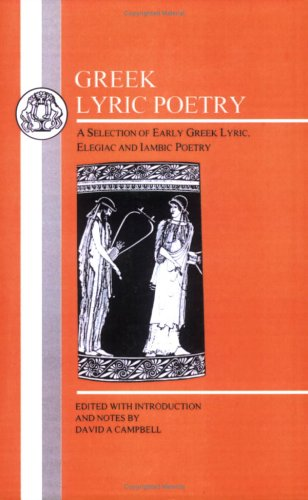 Greek Lyric Poetry A Selection of Early Greek Lyric, Elegiac and Iambic Poetry 2nd 1982 (Reprint) edition cover