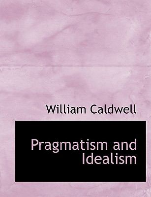 Pragmatism and Idealism N/A 9781113872081 Front Cover