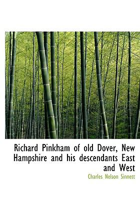 Richard Pinkham of Old Dover, New Hampshire and His Descendants East and West  N/A 9781115399081 Front Cover