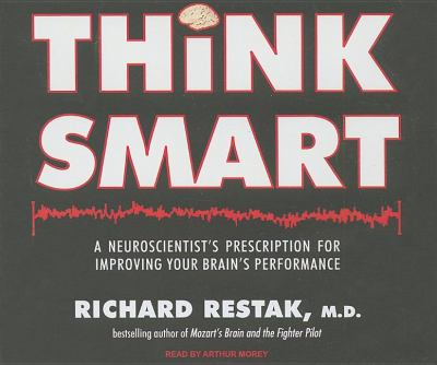 Think Smart: A Neuroscientist's Prescription for Improving Your Brain's Performance  2009 9781400112081 Front Cover
