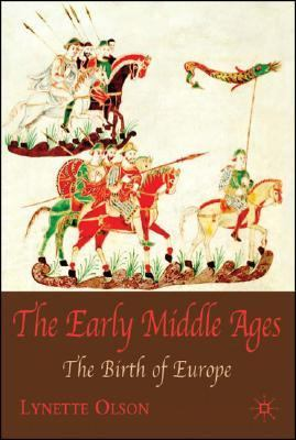 Early Middle Ages The Birth of Europe  2007 9781403942081 Front Cover