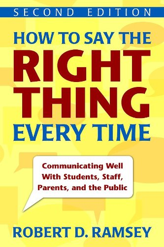 How to Say the Right Thing Every Time Communicating Well with Students, Staff, Parents, and the Public 2nd 2009 edition cover
